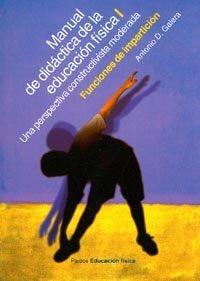 9788449310690: Manual de didáctica de la educación física, vol. 1: Una perspectiva constructivista integradora. Funciones de impartición (Educador)