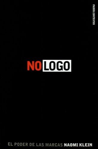 No Logo. El Poder De Lasmarcas: Naomi Klein