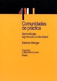 COMUNIDADES DE PRACTICA: Aprendizaje, significado e identidad: Etienne Wenger