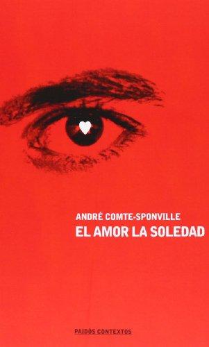 El amor la soledad / Love Solitude (Spanish Edition) (8449311365) by Comte-Sponville, Andre