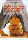 9788449312144: Cosas que hacer para entretener a tu bebe/ Things to Do with Toddlers and Twos: Juegos Y Actividades Para Ninos De 0 a 2 Anos/ Games and Activities ... Padres/ Guide for Parents) (Spanish Edition)