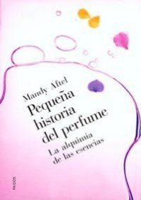9788449312182: Pequena Historia del Perfume: La Alquimia de las Esencias (Spanish Edition)