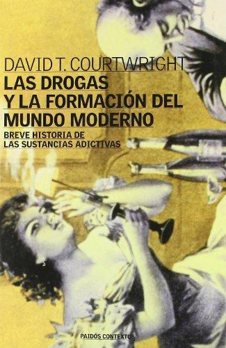Las drogas y la formacion del mundo moderno / Drugs and The Formation of The Modern World (...
