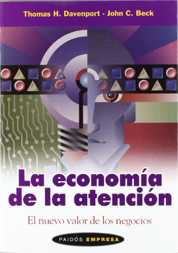 La economia de la atencion / The Economy of Attention (Spanish Edition) (8449312248) by Davenport, Thomas H.; Beck, John