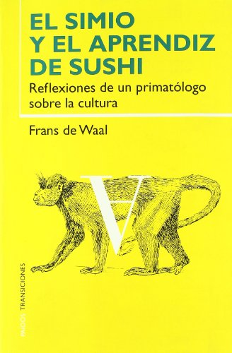 El Simio y el aprendiz de Sushi/ The Ape and the Sushi Master: Reflexiones De Un Primatologo Sobre La Cultura/ Cultural Reflections by a Primatologist (Transiciones/ Transitions) (Spanish Edition) (8449313252) by De Waal, Frans
