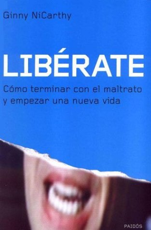 9788449313509: Liberate / Liberate: Como Terminar Con El Maltrato Y Empezar Una Nueva Vida / How to Stop Abuse and Start a New Life (Spanish Edition)
