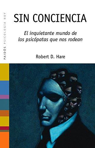 9788449313615: Sin conciencia / Conscienceless: El Inquietante Mundo De Los Psicopatas Que Nos Rodean (Spanish Edition)