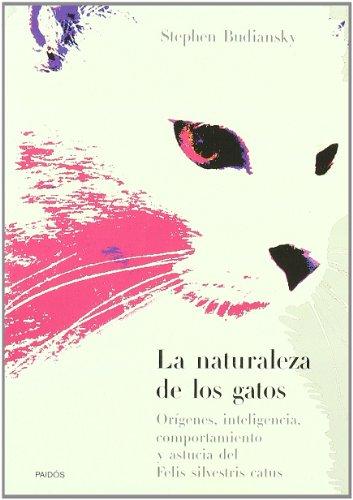9788449313813: La naturaleza de los gatos : Origenes, inteligencia, comportamiento y astucia del felis silvestris catus / The Nature Of Cats (Spanish Edition)