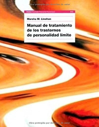 Manual de tratamiento de los trastornos de personalidad limite/Skills Training Manual for Treating Borderline Personality Desorder (Psicologia, Psiquiatria, Psicoterapia) (Spanish Edition) (8449314186) by Marsha M. Linehan