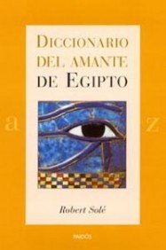 Diccionario del amante de Egipto / Egyptian Lover's Dictionary (Spanish Edition) (8449314216) by Robert Sole
