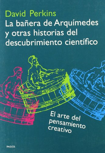 La banera de Arquimides y otras historias del descubrimiento cientifico / The Bathtub of Archimedes and OTher Stories of Scientific Discovery: El Arte Del Pensamiento Creativo (Spanish Edition) (8449314631) by Perkins, David