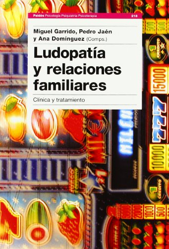 9788449315206: Ludopatia Y Relaciones Familiares/ Compulsive Gambling and Family Relationships: Clinica Y Tratamiento / Clinical and Treatment (Paidos Psicologia, ... and Psychotherapy) (Spanish Edition)