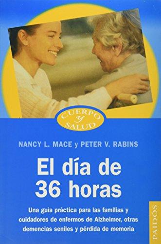 9788449315695: El dia de 36 horas/The 36 hour day: Una guia practica para las familias y cuidadores de enfermos de Alzheimer, otras demencias seniles y perdida de ... Y Salud / Body and Health) (Spanish Edition)