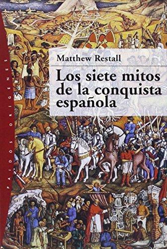 Los Siete Mitos de la Conquista Espanola / Seven Myths of The Spanish Conquest (Paidos ...