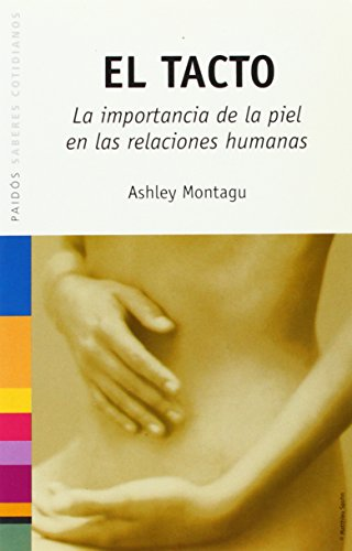 El Tacto/ Touching: La Importancia De La Piel En Las Relaciones Humanas/ The Human Significance Of The Skin (Paidos Saberes Cotidianos) (Spanish Edition) (8449316472) by Montagu, Ashley