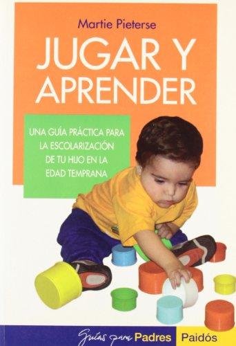 9788449316647: Jugar y aprender: Una guía práctica para la escolarización de tu hijo en la edad temprana (Guias Para Padres)