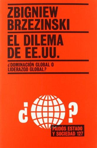 9788449316906: El dilema de EE.UU./ The Choice: Dominacion global o liderazgo global?/ Global Domination or Global Leadership (Estado y Sociedad/ State and Society) (Spanish Edition)