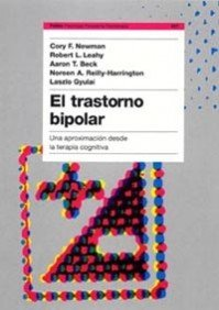 El Trastorno Bipolar / Bipolar Disorder: Una aproximacion desde la terapia cognitiva/A Cognitive Therapy Approach (Psicologia, Psiquiatria, Psicoterapia) (Spanish Edition) (8449316995) by Newman, Cory F., Ph.D.; Leahy, Robert L.; Beck, Aaron T.; Reilly-harrington, Noreen; Gyulai, Laszlo, M.D.