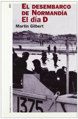El desembarco de normandia el dia D / D-Day (Paidos Historia Contemporanea) (Spanish Edition) (844931741X) by Gilbert, Martin