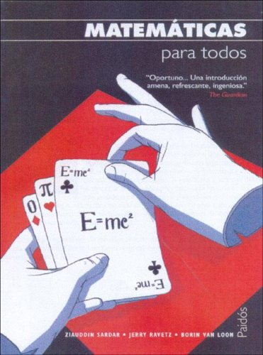 Matematicas Para Todos (Para Todos / for Everyone) (Spanish Edition) (8449318017) by Ziauddin Sardar; Jerry Ravetz; Borin Van Loon