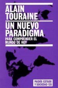 Un nuevo paradigma / A New Paradigm: Para comprender el mundo de hoy / To Understand todays World (Paidos Estado Y Sociedad / State and Society) (Spanish Edition) (844931819X) by Touraine, Alain