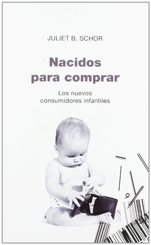 9788449318757: Nacidos para comprar/ Born to Buy: Los nuevos consumidores infantiles (Paidos Controversias) (Spanish Edition)