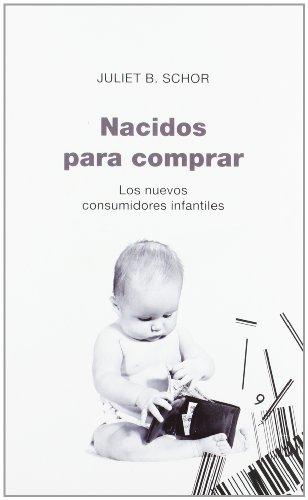 Nacidos para comprar/ Born to Buy: Los nuevos consumidores infantiles (Paidos Controversias) (Spanish Edition) (8449318750) by Schor, Juliet B.
