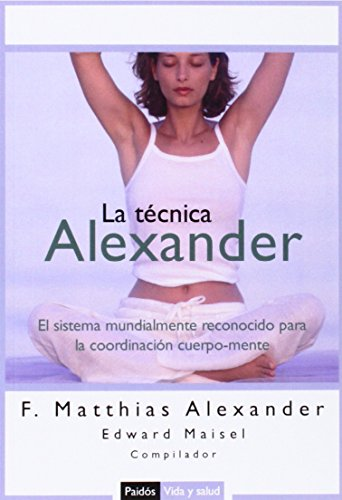 9788449319235: La técnica Alexander: El sistema mundialmente reconocido para la coordinación cuerpo-mente (Vida y Salud)