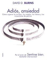 9788449319259: Adios, ansiedad. Como superar la timidez, los miedos, las fobias y las situaciones de panico (Divulgacion Autoayuda / Disclosure Self-help) (Spanish Edition)