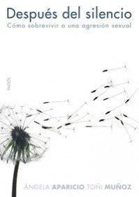 Despues del silencio/ After the Silence: Como Sobrevivir a Una Agresion Sexual/ How to Survive Sexual Assault (Divulgacion-Autoayuda/ Disclosure-Self-Help) (Spanish Edition) - Aparicio, Angela; Munoz, Martha C.