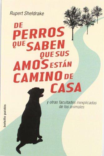 9788449319792: De perros que saben que sus amos están camino de casa: Y ortras facultades inexplicadas de los animales (Bolsillo Paidos)