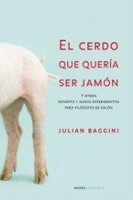 9788449319860: El cerdo que queria ser jamon/ The Pig That Wants to Be Eaten: Y otros noventa y nueve experimentos para filosofos de salon/ 100 Experiments for the Armchair Philosopher (Contextos) (Spanish Edition)