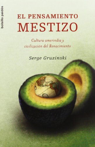 El pensamiento mestizo/ The Mestizo Mind: Cultura amerindia y civilizacion del Renacimiento/ Amerindian Culture and the Civilization of the Renaissance (Spanish Edition) (8449320151) by Gruzinski, Serge