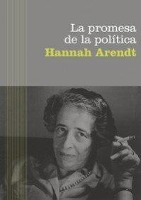 La promesa de la política / The Promise of Politics (Paidos Básica / Basic Paidos) (Spanish Edition) (8449320658) by Hannah Arendt