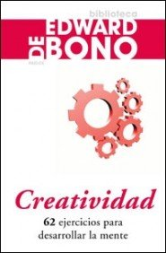 Creatividad 62 ejercicios para desarrollar la mente / 62 Exercises to Develop the Mind (Biblioteca Edward De Bono) (Spanish Edition) (8449320801) by Edward De Bono