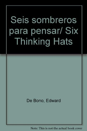 Seis sombreros para pensar/ Six Thinking Hats (Spanish Edition) (844932081X) by Edward De Bono