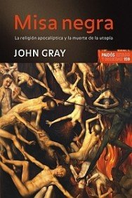 9788449321580: Misa negra / Black Mass: La religion apocaliptica y la muerte de la utopia / The Apocalyptic Religion and the Utopia of Death (Paidos Estado Y Sociedad / Paidos State and Society) (Spanish Edition)