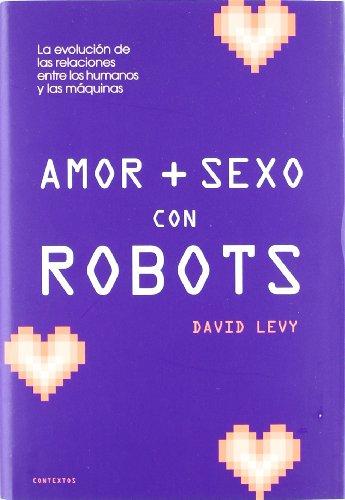 Amor y sexo con robots/ Love and: Levy, David