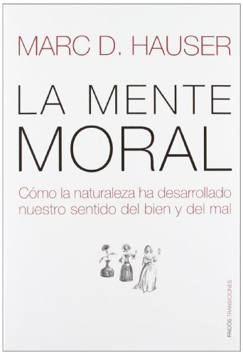9788449321764: La mente moral/ The Moral Mind: Como La Naturaleza Ha Desarrollado Nuestro Sentido Del Bien Y Del Mal/ How Nature Has Developed Our Sense of Good and Evil (Spanish Edition)