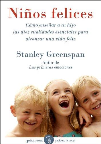 Ninos felices/ Great Kids: Como ensenar a tu hijo las diez cualidades esenciales para alcanzar...