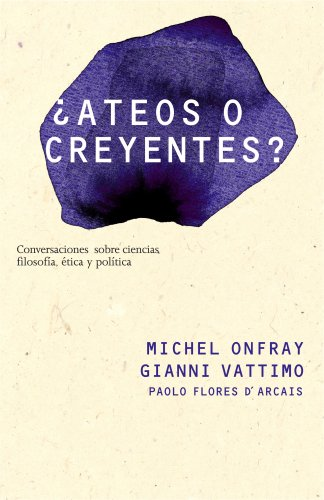Ateos o creyentes?/ Atheist or Believers?: Conversaciones sobre filosofia, politica, etica y ciencia/ Conversations About Philosophy, Politics, Ethics and Science (Spanish Edition) (8449322057) by Michel Onfray; Gianni Vattimo; Paolo Flores d'Arcais