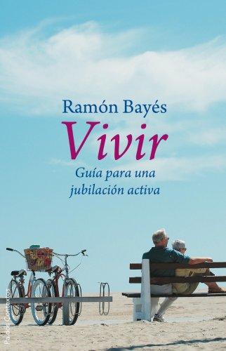 Vivir/ Live: Guia para una jubilacion activa/: Bayes, Ramon