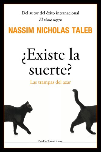 Existe la suerte?/ Fooled by Randomness: Las trampas del azar/ The Hidden Role of Chance in Life and in the Markets (Paidos Transiciones/ Paidos Transitions) (Spanish Edition) (8449322251) by Taleb, Nassim Nicholas