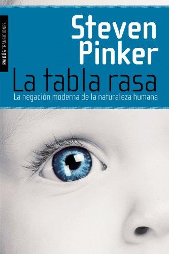 La tabla rasa: La negación moderna de la naturaleza humana: Steven Pinker