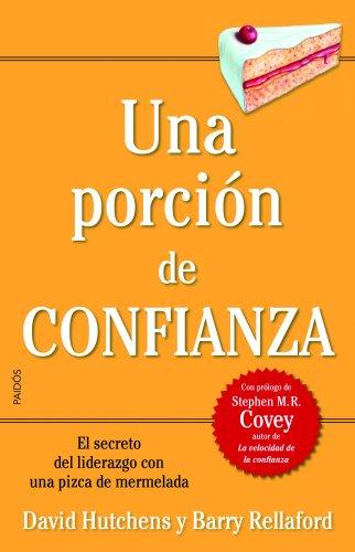 9788449323010: Una porción de confianza: El secreto del liderazgo con una pizca de mermelada (Biblioteca Covey (paidos))