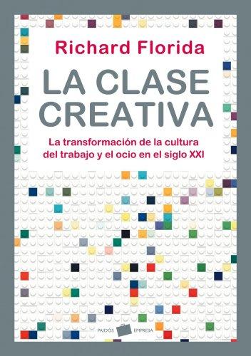 9788449323287: La clase creativa: La transformación de la cultura del trabajo y el ocio en el siglo XXI (Empresa (paidos))