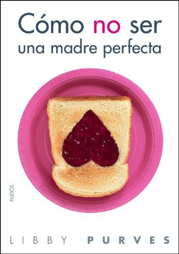 9788449323508: Cómo no ser una madre perfecta (Divulgacion - Autoayuda)