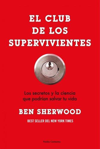 El club de los supervivientes. Los secretos y la ciencia que podrian salvar tu vida (Spanish ...