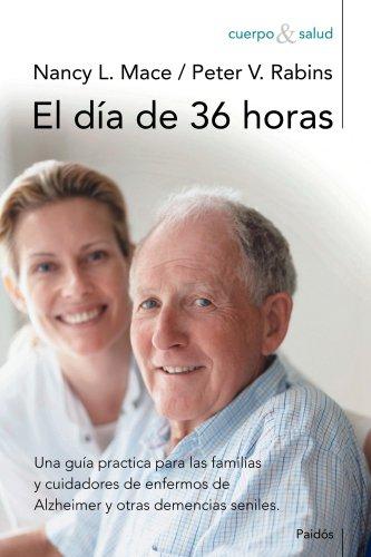 9788449323898: El día de 36 horas: Una guía práctica para las familias y cuidadores de enfermos de Alzheimer (Cuerpo y Salud)