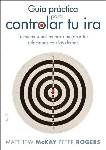 9788449323928: Guia practica para controlar tu ira. Tecnicas sencillas para mejorar tus relaciones con los demas (Spanish Edition)